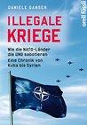 Illegale Kriege: Wie die NATO-Länder die UNO sabotieren.Eine Chronik von Kuba bis Syrien