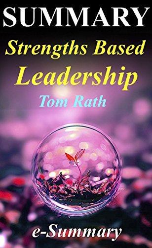 Summary - Strengths Based Leadership: By Tom Rath and Barry Conchie - Great Leaders, Teams, and Why People Follow (Strengths Based Leadership: A Complete ... Audiobook, Audible, Book, Handbook)