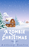 A Zombie Christmas 2 by Anthony Renfro