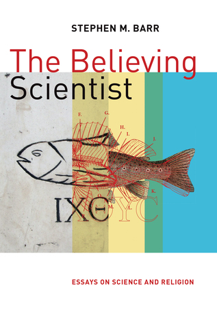 The Believing Scientist Essays On Science And Religion By Stephen
