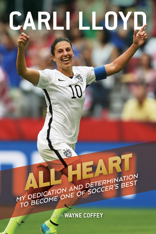 Carli Lloyd Quotes Glamorous All Heart My Hardfought Journey To The Top Of The Soccer World