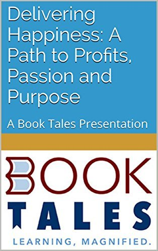 Delivering Happiness A Path to Profits, Passion and Purpose: A Book Tales Presentation