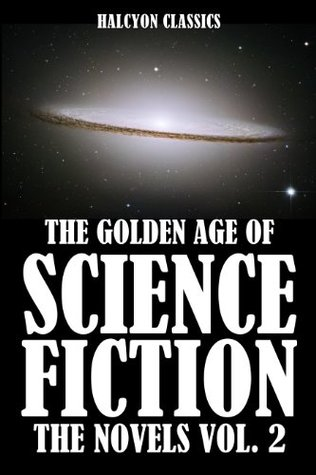 The Golden Age of Science Fiction: The Novels Vol. 2