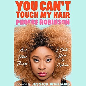 You Can't Touch My Hair by Phoebe Robinson