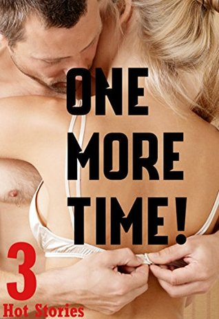 One More Time!: ROMANCE: 3 Hot Books of You Know What! MMMMF Alpha Male Bad Boy Naughty Collection