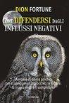 Come difendersi dagli influssi negativi by Dion Fortune