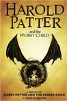 Harold Patter and the Worst Child: A Parody of Harry Potter and the Cursed Child