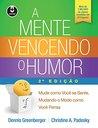 A Mente Vencendo o Humor: Mude como Você se Sente, Mudando o Modo como Bocê Pensa