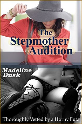 The Stepmother Audition: Thoroughly Vetted by a Horny Futa