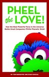Pheel the Love!: How the Most Powerful Force in the Universe Builds Great Companies - Phillie Phanatic Style!