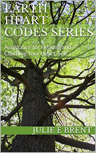 Earth Heart Codes Series: Assistance for Healing and Claiming Your Heart-Self (Part One Book 1)