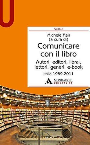 Comunicare con il libro. Autori, editori, librai, generi, e-book (Italia, 1989-2011)