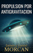 PROPULSION POR ANTIGRAVITACION by James Morcan