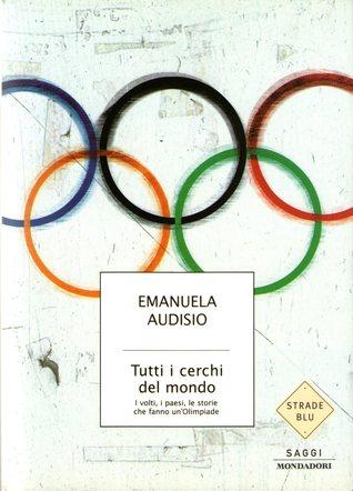 Tutti i cerchi del mondo: I volti, i paesi, le storie che fanno un'Olimpiade