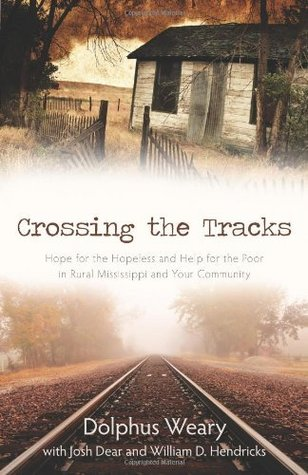 Crossing the Tracks: Hope for the Hopeless and Help for the Poor in Rural Mississippi and Your Community