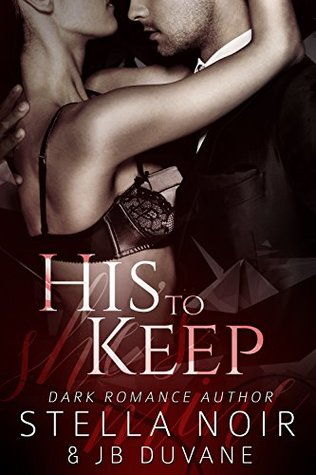 His to Keep (She's Mine Book 2) by Stella Noir