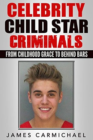 Celebrity Child Star Criminals : From Childhood Grace to Behind Bars