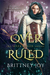 OverRuled (The OverRuled Series, book 1) by Brittney Joy