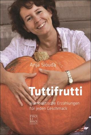 Tuttifrutti - Humoristische Erzählungen für jeden Geschmack