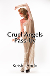 Cruel Angels Pass-by by Keishi Ando