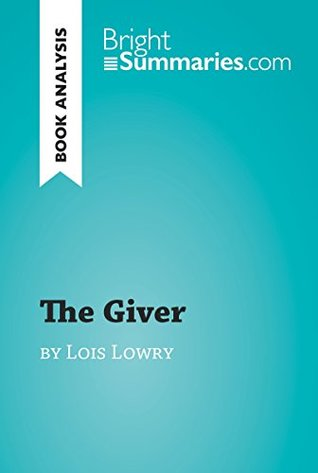 The Giver by Lois Lowry (Book Analysis): Detailed Summary, Analysis and Reading Guide (BrightSummaries.com)