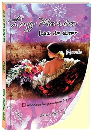Luz María Luz de amor: El amor que fue para no ser lo que es