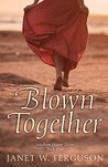 Blown Together by Janet W. Ferguson