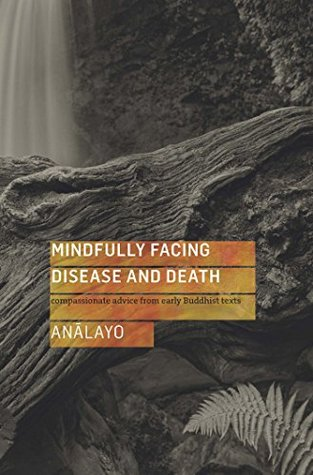 mindfully-facing-disease-and-death-compassionate-advice-from-early-buddhist-texts
