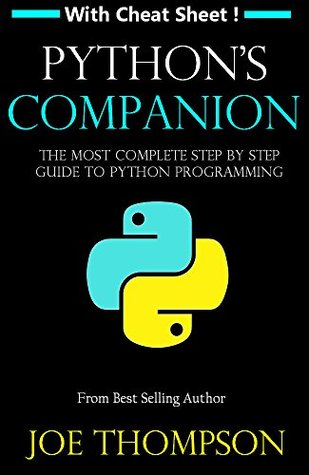 PYTHON: PYTHON'S COMPANION, A STEP BY STEP GUIDE FOR BEGINNERS TO START CODING TODAY! (INCLUDES A 6 PAGE PRINTABLE CHEAT SHEET)(PYTHON FOR BEGINNERS, PYTHON FOR DUMMIES, PYTHON PROGRAMMING)