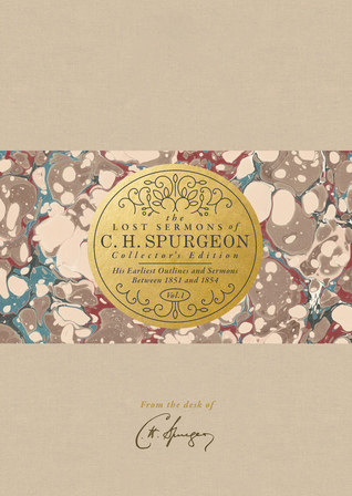 the-lost-sermons-of-c-h-spurgeon-volume-i-collector-s-edition-his-earliest-outlines-and-sermons-between-1851-and-1854