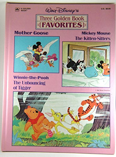 Walt Disney's Three Golden Book Favorites: Mother Goose; Mickey Mouse the Kitten Sitters; Winnie-the-Pooh the Unbouncing of Tigger