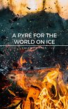A Pyre for the World on Ice: A Story of Science Fiction