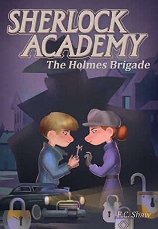 Sherlock Academy: The Holmes Brigade (Sherlock Academy Series)