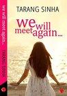 We Will Meet Again... by Tarang Sinha