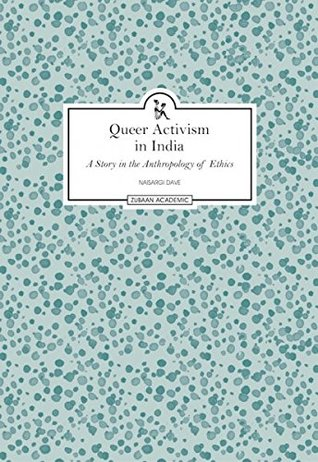 Queer Activism in India A Story in the Anthroplogy of Ethics