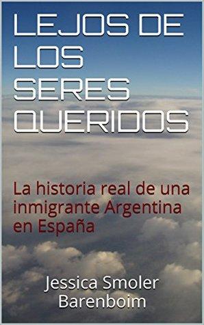 LEJOS DE LOS SERES QUERIDOS: La historia real de una inmigrante Argentina en España