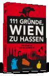 111 Gründe, Wien zu hassen by Markus Lust