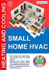 SMALL HOME HEATING AND COOLING: How to choose the best heating and cooling units for small homes