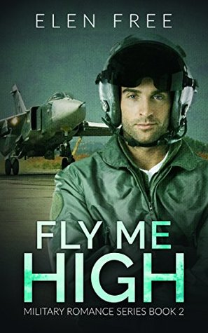 Fly Me High (Military Romance, #2)