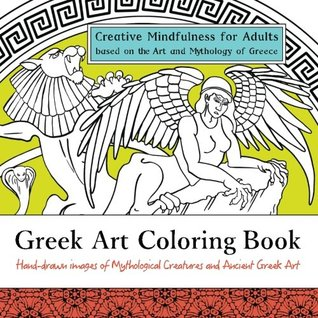 Greek Art Coloring Book: Creative Mindfulness for Adults Based on the Art and Mythology of Greece: Hand-drawn Images of Mythological Creatures and ... 3 (Art Around the World Coloring Series)