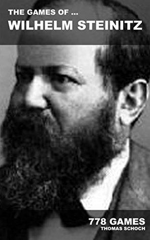 The games of ... Wilhelm Steinitz: 778 games