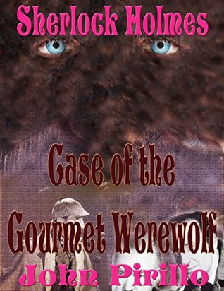 Sherlock Holmes Case of the Gourmet Werewolf