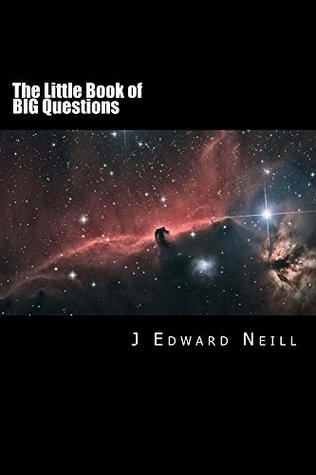 The Little Book of Big Questions by J. Edward Neill