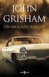 Un abogado rebelde by John Grisham