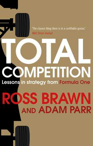 Total Competition Lessons In Strategy From Formula One By Ross Brawn