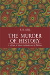 The Murder of History: A Critique of History Textbooks Used in Pakistan