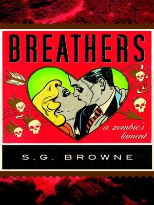 Ebook Breathers: A Zombie's Lament by S.G. Browne TXT!