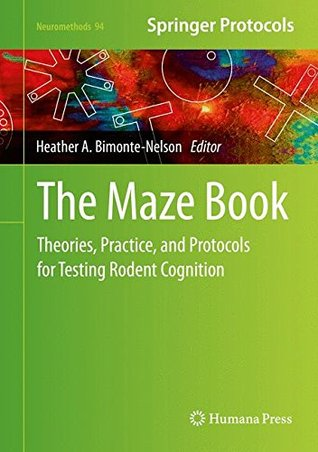 The Maze Book: Theories, Practice, and Protocols for Testing Rodent Cognition