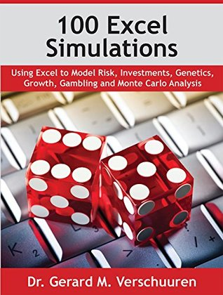 100 Excel Simulations: Using Excel to Model Risk, Investments, Genetics, Growth, Gambling and Monte Carlo Analysis