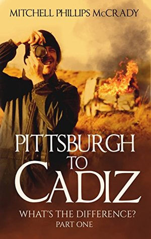Pittsburgh to Cadiz - What's the Difference? (Part One Book 1)